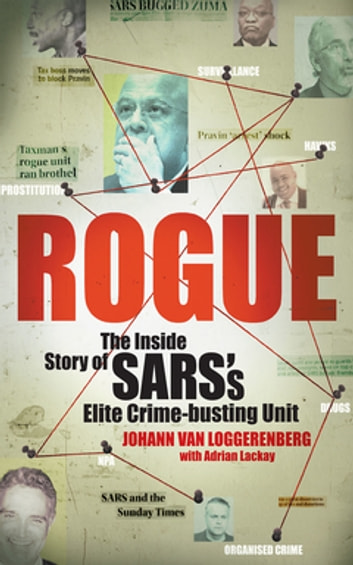 Rogue - The Inside Story of SARS's Elite Crime-busting Unit ebook by Johann van Loggerenberg,Adrian Lackay