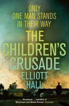 The Children's Crusade ebook by Elliott Hall