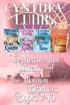 Merriweather Sisters and Thornton Brothers Time Travel Romance Series Books 7-10 ebook by Cynthia Luhrs