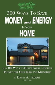 300 Ways to Save Money and Energy in Your Home ebook by Troesh, Dave