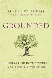 Grounded - Finding God in the World-A Spiritual Revolution ebook by Diana Butler Bass
