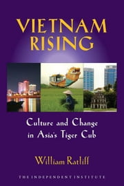 Vietnam Rising: Culture and Change in Asia's Tiger Cub ebook by Ratliff, William