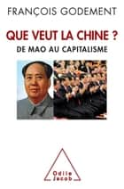 Que veut la Chine? - De Mao au capitalisme eBook by François Godement