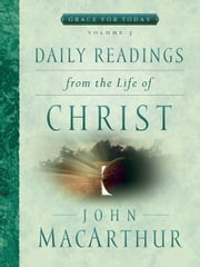 Daily Readings From the Life of Christ, Volume 3 ebook by John F MacArthur