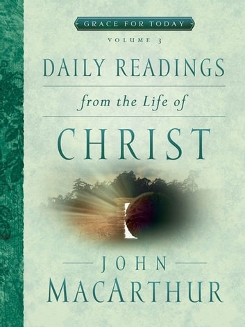 Daily Readings From the Life of Christ, Volume 3 ebook by John MacArthur
