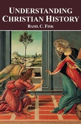 Understanding Christian History ebook by Basil  C Fisk