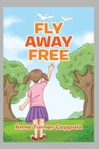 FLY AWAY FREE ebook by Anne Turner Coppola