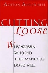 Cutting Loose - Why Women Who End Their Marriages Do So ebook by Ashton Applewhite