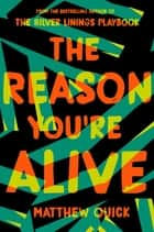 The Reason You're Alive ebook by Matthew Quick