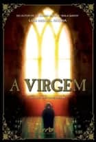 A Virgem ebook by Luis Miguel Rocha