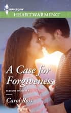 A Case for Forgiveness - A Clean Romance ebook by Carol Ross