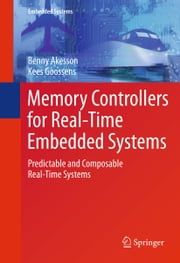 Memory Controllers for Real-Time Embedded Systems - Predictable and Composable Real-Time Systems ebook by Benny Akesson, Kees Goossens