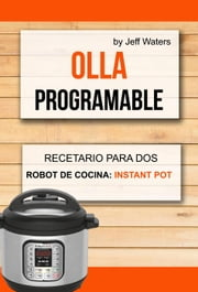 Olla programable: Recetario Para Dos (Robot de cocina: Instant Pot) ebook by Jeff Waters