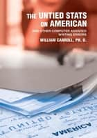 The Untied Stats On American ebook by William Carroll, Ph. D.