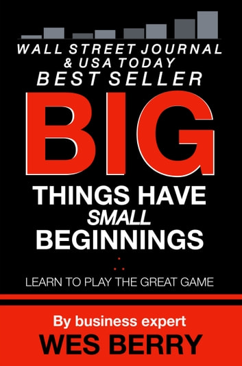 Big Things Have Small Beginnings - Learn to Play the Great Game eBook by Wes Berry