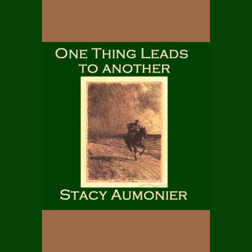 One Thing Leads To Another audiobook by Stacy Aumonier