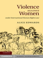 Violence against Women under International Human Rights Law ebook by Alice Edwards