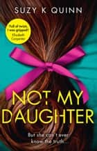 Not My Daughter ebook by Suzy K Quinn
