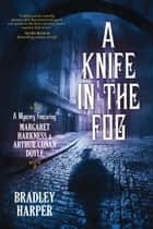 A Knife in the Fog ebook by Bradley Harper