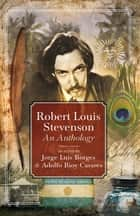 Robert Louis Stevenson - An Anthology: Selected by Jorge Luis Borges & Adolfo Bioy Casares ebook by Kevin MacNeil, Jorge Luis Borges, Adolfo Bioy Casares