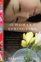 All Woman and Springtime ebook by Brandon W. Jones