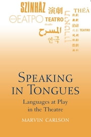 Speaking in Tongues: Languages at Play in the Theatre ebook by Marvin Carlson