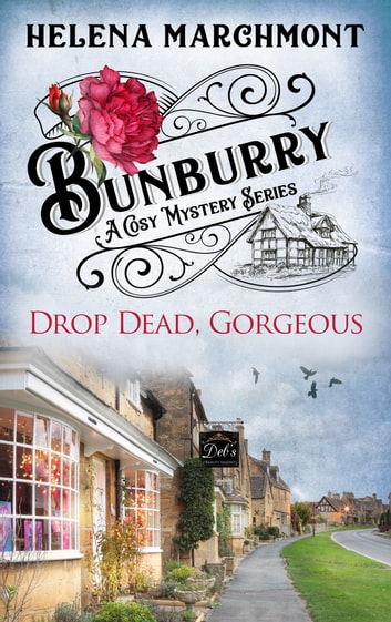 Bunburry - Drop Dead, Gorgeous - A Cosy Mystery Series ebook by Helena Marchmont