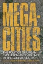 Megacities - The Politics of Urban Exclusion and Violence in the Global South ebook by Robert Gay, Janice Perlman, Asef Bayat,...