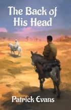 The Back of His Head ebook by Patrick Evans