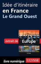 Idée d'itinéraire en France - Le Grand Ouest ebook by Collectif Ulysse, Collectif