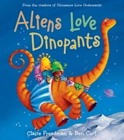 Aliens Love Dinopants - With Audio Recording ebook by Claire Freedman,Ben Cort
