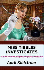 Miss Tibbles Investigates ebook by April Kihlstrom