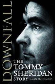 Downfall - The Tommy Sheridan Story ebook by Alan McCombes