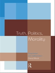 Truth, Politics, Morality - Pragmatism and Deliberation ebook by Cheryl Misak