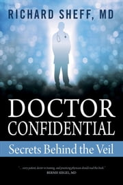 Doctor Confidential: Secrets Behind the Veil ebook by Richard Sheff, MD