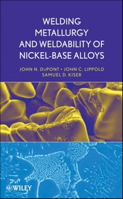Welding Metallurgy and Weldability of Nickel-Base Alloys ebook by John C. Lippold,Samuel D. Kiser,John N. DuPont