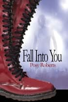 Fall Into You ebook by Posy Roberts