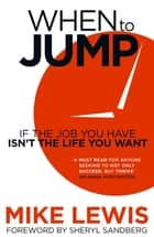When to Jump - If the Job You Have Isn't the Life You Want ebook by Mike Lewis