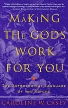 Making the Gods Work for You ebook by Caroline Casey