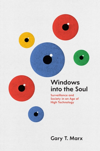 Windows into the Soul - Surveillance and Society in an Age of High Technology ebook by Gary T. Marx