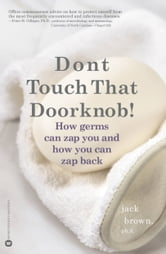 Don't Touch That Doorknob! - How Germs Can Zap You and How You Can Zap Back ebook by Jack Brown