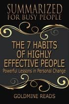 Summary: The 7 Habits of Highly Effective People - Summarized for Busy People - Powerful Lessons in Personal Change ebook by Goldmine Reads