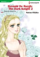 Reynold De Burgh: The Dark Knight 2 (Harlequin Comics) - Harlequin Comics ebook by Deborah Simmons, Nanao Hidaka