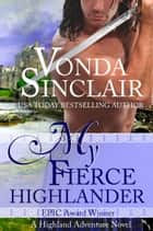 My Fierce Highlander ebook by Vonda Sinclair