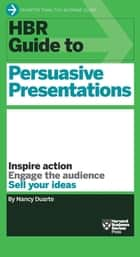 HBR Guide to Persuasive Presentations (HBR Guide Series) ebook by Nancy Duarte