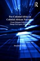 Pre-Colonial Africa in Colonial African Narratives ebook by Donald R. Wehrs