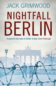 Nightfall Berlin - 'A fine book for those who enjoy vintage Le Carre' IAN RANKIN ebook by Jack Grimwood