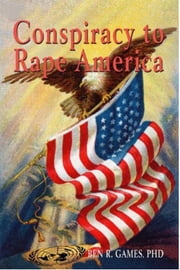 Conspiracy to Rape America ebook by Ben Games