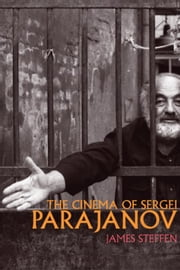 The Cinema of Sergei Parajanov ebook by Steffen, James