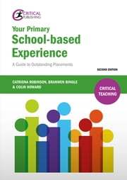 Your Primary School-based Experience - A Guide to Outstanding Placements ebook by Catriona Robinson,Branwen Bingle,Colin Howard